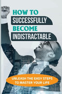 How To Successfully Become Indistractable
