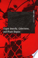 Crypto Anarchy Cyberstates And Pirate Utopias