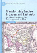 Transforming empire in Japan and East Asia: the Taiwan expedition and the birth of Japanese imperialism