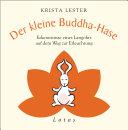 Der kleine Buddha-Hase: Erkenntnisse eines Langohrs auf dem Weg zur ...