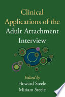 """Clinical Applications of the Adult Attachment Interview"" by Howard Steele, Miriam Steele"