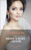 The Bride   s Baby Of Shame  Mills   Boon Modern   Stolen Brides  Book 2