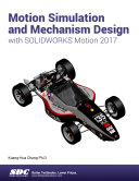 Motion Simulation and Mechanism Design with SOLIDWORKS Motion 2017