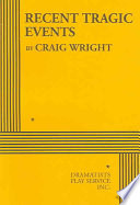 """""""Recent Tragic Events"""" by Craig Wright, Dramatists Play Service (New York, N.Y.)"""