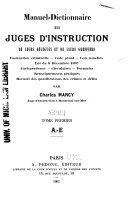 Manuel-dictionnaire des juges d'instruction, de leurs délégués et de leurs greffiers