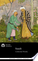 Delphi Collected Works of Saadi (Illustrated)