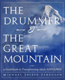 The Drummer and the Great Mountain - a Guidebook to Transforming Adult ADD / ADHD