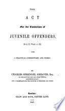 The Act for the Conviction of Juvenile Offenders, 10 & 11 Vict. C. 82. With a Practical Commentary and Forms. By C. S. G.