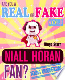 Are You A Fake Or Real Niall Horan Fan Volume 1 The 100 Unofficial Quiz And Facts Trivia Travel Set Game