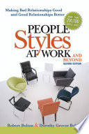 """""""People Styles at Work...And Beyond: Making Bad Relationships Good and Good Relationships Better"""" by Robert Bolton, Dorothy Grover Bolton"""