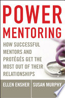 """""""Power Mentoring: How Successful Mentors and Proteges Get the Most Out of Their Relationships"""" by Ellen A. Ensher, Susan E. Murphy"""