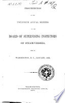 Proceedings of the Twentieth Annual Meeting of the Board of Supervising Inspectors of Steam vessels  Held at Washington  D C   January  1872 Book