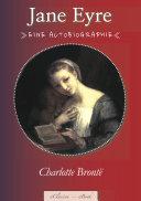 Charlotte Brontë: Jane Eyre | »Eine Autobiographie« (Illustriert) (Vollständige deutsche Ausgabe)