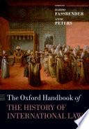 The Oxford Handbook of the History of International Law by Bardo Fassbender,Anne Peters,Simone Peter,Daniel Högger PDF