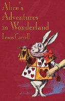 The annotated Alice: : Alice's adventures in Wonderland & Through the looking glass,