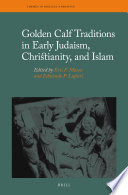 Golden Calf Traditions in Early Judaism, Christianity, and Islam