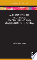 Alternatives to Neoliberal Peacebuilding and Statebuilding in Africa