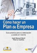Cómo hacer un plan de empresa  : Guía práctica para su elaboración y puesta en marcha