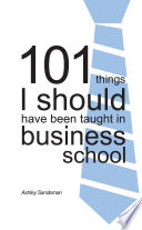 101 Things I should have been taught in Business School