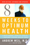 """Eight Weeks to Optimum Health, Revised Edition"" by Andrew Weil, M.D."