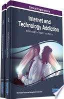 """Internet and Technology Addiction: Breakthroughs in Research and Practice: Breakthroughs in Research and Practice"" by Management Association, Information Resources"