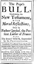 The Pope s Bull  Condemning the New Testament  with Moral Reflections  Done by Father Quesnel     With the Several Texts Expounded by His Propositions     Translated from the French