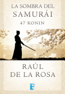 La sombra del samurai. 47 Ronin