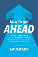 link to How to get ahead : a proven 6-step system to unleash your personal brand and build a world-class network so opportunities come to you in the TCC library catalog