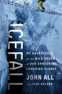 Icefall : adventures at the wild edges of our dangerous, changing planet