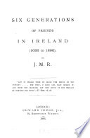 Six Generations of Friends in Ireland  1655 to 1890