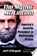 The Mythic Mr  Lincoln