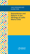 Gale Researcher Guide for  Romanticism and Reform in the Writings of Lydia Maria Child