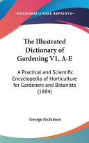 The Illustrated Dictionary of Gardening V1  A E