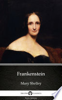 Frankenstein (1831 version) by Mary Shelley - Delphi Classics (Illustrated)