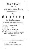 Manual de la lengua española oder Handbuch der spanischen Sprache für Anfänger, welche dieselbe erlernen wollen