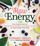 Raw Energy  : 124 Raw Food Recipes for Energy Bars, Smoothies, and Other Snacks to Supercharge Your Body