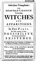 Saducismus Triumphatus Or Full and Plain Evidence Concerning Witches and Apparitions    by Joseph Glanvil    with a Letter of Dr  Henry More    and an Authentick    Story of Certain Swedish Witches Done Into English by Anth  Horneck