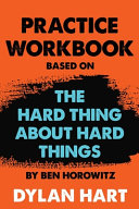 Practice WorkBook Based on The Hard Thing About Hard Things By Ben Horowitz