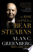 """""""The Rise and Fall of Bear Stearns"""" by Alan C. (Ace) Greenberg, Mark Singer"""
