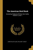The American Herd Book Containing Pedigrees Of Short Horn Cattle Volume 12