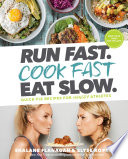 """Run Fast. Cook Fast. Eat Slow.: Quick-Fix Recipes for Hangry Athletes: A Cookbook"" by Shalane Flanagan, Elyse Kopecky"