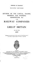 Railway Returns  Returns of the Capital  Traffic  Receipts  and Working Expenditure  Etc   of the Railway Companies of Great Britain