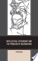 Intellectual Citizenship And The Problem Of Incarnation
