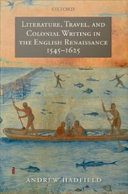 Literature  Travel  and Colonial Writing in the English Renaissance  1545 1625