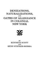 Denizations, Naturalizations, and Oaths of Allegiance in Colonial New York ebook