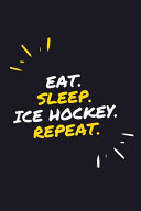 Eat  Sleep  Ice Hockey  Repeat