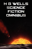 H G Wells Science Fiction Omnibus   Unabridged  the Time Machine  the War of the Worlds  the Shape of Things to Come  the Invisible Man  the Island of