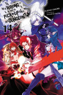 Pdf Is It Wrong to Try to Pick Up Girls in a Dungeon?, Vol. 14 (light novel)