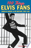 100 Things Elvis Fans Should Know Do Before They Die