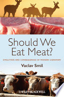 """Should We Eat Meat?: Evolution and Consequences of Modern Carnivory"" by Vaclav Smil"